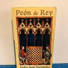 Libros de segunda mano: PEÓN DE REY - PEDRO JESÚS FERNÁNDEZ. Lote 223511577