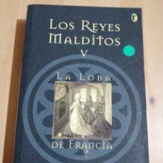 Libros de segunda mano: LOS REYES MALDITOS V. LA LOBA DE FRANCIA (MAURICE DRUON). Lote 226150271