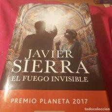 Libros de segunda mano: JAVIER SIERRA. EL FUEGO INVISIBLE. PREMIO PLANETA 2017.. Lote 228062545