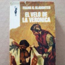 Libros de segunda mano: EL VELO DE LA VERÓNICA, POR FRANK G. SLAUGHTER (LUIS DE CARALT/G.P./PLAZA & JANÉS, 1967).. Lote 228264240