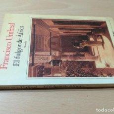 Libros de segunda mano: EL FULGOR DE AFRICA / FRANCISCO UMBRAL / SEIX BARRAL / AB404. Lote 230597970