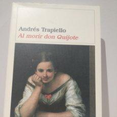 Libros de segunda mano: AL MORIR DON QUIJOTE. ANDRÈS TRAPIELLO. DESTINO. PRIMERA EDICIÓN. TAPA DURA. Lote 231793745