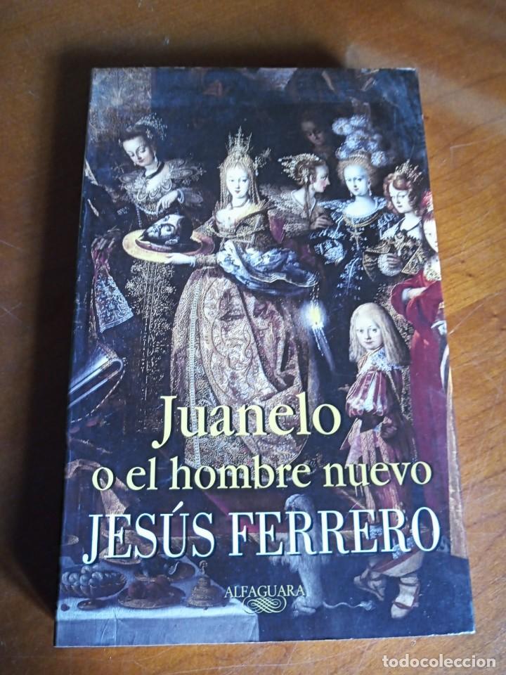 JUANELO O EL HOMBRE NUEVO. JESÚS FERRERO (Libros de Segunda Mano (posteriores a 1936) - Literatura - Narrativa - Novela Histórica)