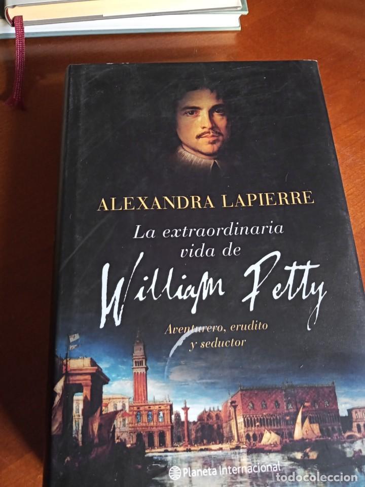 LA EXTRAORDINARIA VIDA DE WILLIAM PETTY. ALEXANDRA LAPIERRE (Libros de Segunda Mano (posteriores a 1936) - Literatura - Narrativa - Novela Histórica)