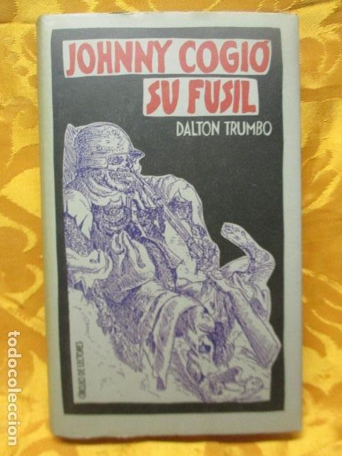 JOHNNY COGIO SU FUSIL - DALTON TRUMBO - CIRCULO DE LECTORES (Libros de Segunda Mano (posteriores a 1936) - Literatura - Narrativa - Novela Histórica)