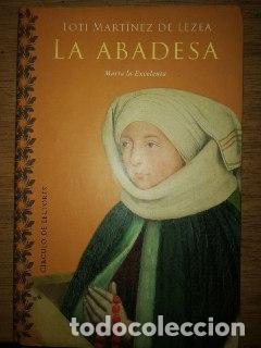 MARTINEZ DE LEZEA: LA ABADESA.MARIA LA EXCELENTA. (Libros de Segunda Mano (posteriores a 1936) - Literatura - Narrativa - Novela Histórica)