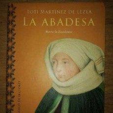 Libros de segunda mano: MARTINEZ DE LEZEA: LA ABADESA.MARIA LA EXCELENTA.. Lote 236799290