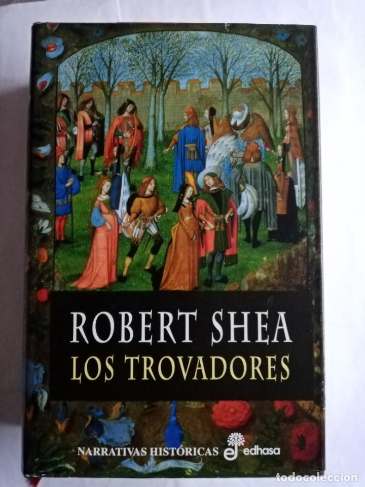 LOS TROVADORES . ROBERT SHEA ( EDHASA ) (Libros de Segunda Mano (posteriores a 1936) - Literatura - Narrativa - Novela Histórica)