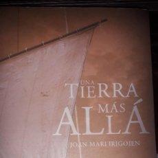 Libros de segunda mano: UNA TIERRA MÁS ALLÁ, DE JOAN MARI IRIGOIEN. Lote 236849175