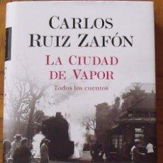 Livros em segunda mão: CARLOS RUIZ ZAFÓN. LA CIUDAD DE VAPOR. TODOS LOS CUENTOS. PLANETA. 2020. PRIMERA EDICIÓN 217 PÁGINAS. Lote 241052795