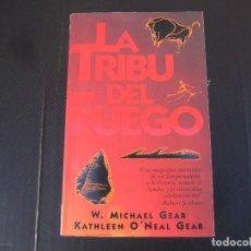 Libros de segunda mano: LA TRIBU DEL FUEGO, W. MICHAEL GEAR, KATHLEEN O'NEAL GEAR, EDICIONES B. Lote 241827420