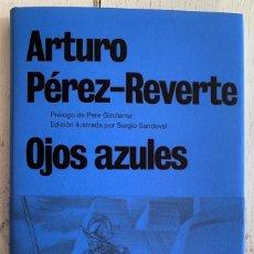 Libros de segunda mano: PRECIOSA EDICIÓN DE OJOS AZULES, ARTURO PÉREZ-REVERTE. PRÓLOGO DE PERE GIMFERRER. EJEMPLAR NUEVO.. Lote 243612470