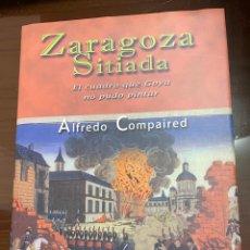 Libros de segunda mano: ZARAGOZA SITIADA EL CUADRO QUE GOYA NO PUDO PINTAR, ALFREDO COMPAIRED. Lote 243781700