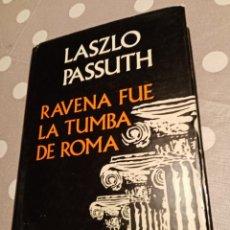 Libros de segunda mano: RAVENA FUE LA TUMBA DE ROMA . LASZLO PASSUTH ( LUIS DE CARALT ). Lote 245485915