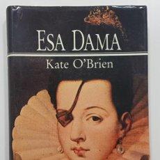 Libros de segunda mano: ESA DAMA. KATE O'BRIEN. NOVELA SOBRE ANA DE MENDOZA Y DE LA CERDA,PRINCESA DE EBOLI ESCRITA EN 1945. Lote 245717670