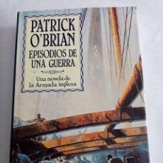 Libros de segunda mano: EPISODIOS DE UNA GUERRA . PATRICK O'BRIAN ( EDHASA ). Lote 245727585