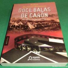 Libros de segunda mano: DOCE BALAS DE CAÑON. EL SITIO DE IGUERIBEN - RAFAEL MARTÍNEZ-SIMANCAS (LIBRO NUEVO) [DESCATALOGADO]. Lote 255482535