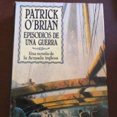 Libros de segunda mano: EPISODIOS DE UNA GUERRA. SERIE UNA NOVELA DE LA ARMADA INGLESA Nº 6. PATRICK O'BRIAN.. Lote 255558715