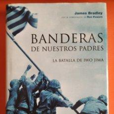 Libros de segunda mano: BANDERAS DE NUESTROS PADRES. LA BATALLA DE IWO JIMA. AUTOR JAMES BRADLEY. Lote 255919305
