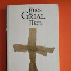 Libros de segunda mano: LOS HIJOS DEL GRIAL II. AUTOR PETER BERLING. Lote 255919470