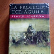 Libros de segunda mano: LA PROFECIA DEL AGUILA -LIBRO VI DE QUINTO LICINIO CATO - SIMON SCARROW. Lote 256110880