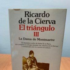 Libros de segunda mano: EL TRIÁNGULO III. LA DAMA DE MONTMATRE. RICARDO DE LA CIERVA. PLANETA. BARCELONA 1991.. Lote 261235525