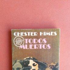 Libros de segunda mano: TODOS MUERTOS. CHESTER HIMES. EDITORIAL BRUGUERA.. Lote 262901855