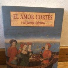 Libros de segunda mano: EL AMOR CORTÉS O LA PAREJA INFERNAL. Lote 262904880