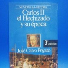 Libros de segunda mano: CARLOS II EL HECHIZADO Y SU EPOCA. JOSE CALVO POYATO. PLANETA. 1992. PAGS. 230.. Lote 277641298