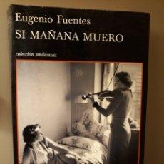 Libros de segunda mano: SI MAÑANA MUERO. EUGENIO FUENTES. TUSQUETS EDITORES. 2013. Lote 264980314