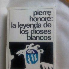 Livros em segunda mão: LA LEYENDA DE LOS DIOSES BLANCOS / PIERRE HONORÉ. Lote 266734948