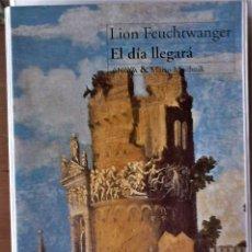 Livros em segunda mão: LION FEUCHTWANGER - EL DÍA LLEGARÁ. Lote 267566574