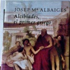 Livros em segunda mão: JOSEP Mº ALBAIGÈS - ALCIBÍADES, EL PRIMER GRIEGO. Lote 269438178