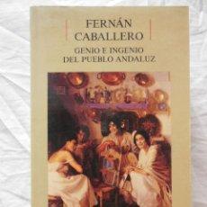 Libros de segunda mano: GENIO E INGENIO DEL PUEBLO ANDALUZ. 1994 FERNAN CABALLERO. Lote 271367123