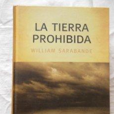 Libros de segunda mano: LA TIERRA PROHIBIDA. 2005 WILLIAN SARABANDE. Lote 271538388