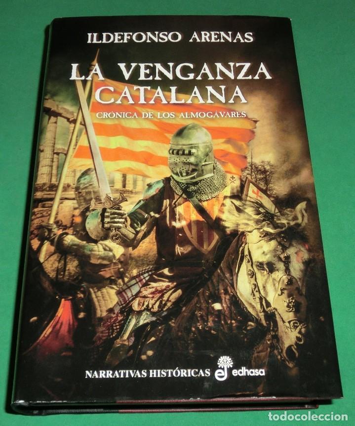 LA VENGANZA CATALANA. CRÓNICA DE LOS ALMOGÁVARES (ILDEFONSO ARENAS) ACABADO COMPRAR EN LIBRERIA (Libros de Segunda Mano (posteriores a 1936) - Literatura - Narrativa - Novela Histórica)