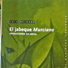 Libros de segunda mano: LUIS DELGADO -EL JABEQUE MURCIANO (OPERACIONES EN ARGEL). Lote 278686863
