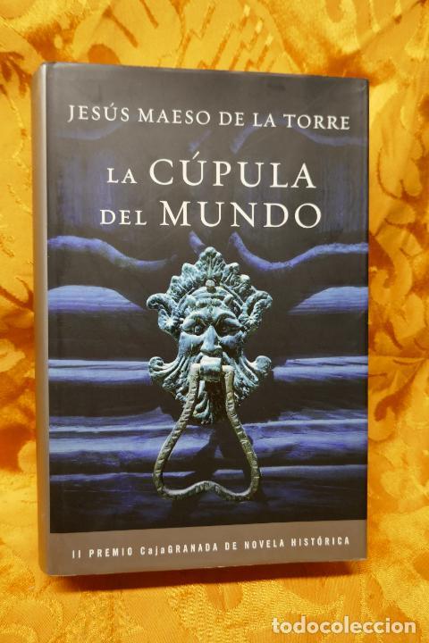 LA CÚPULA DEL MUNDO / JESÚS MAESO DE LA TORRE / GRIJALBO 1ª EDICIÓN 2010 (Libros de Segunda Mano (posteriores a 1936) - Literatura - Narrativa - Novela Histórica)
