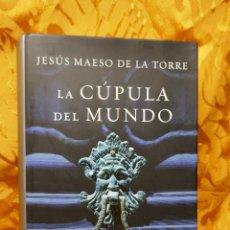 Libros de segunda mano: LA CÚPULA DEL MUNDO / JESÚS MAESO DE LA TORRE / GRIJALBO 1ª EDICIÓN 2010. Lote 288304038