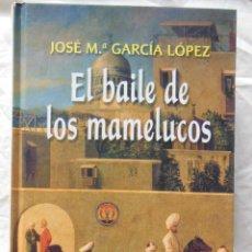 Libros de segunda mano: EL BAILE DE LOS MAMELUCOS. 2002 JOSE MARIA GARCIA LOPEZ. Lote 289457403
