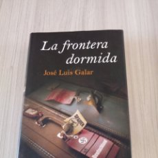 Libros de segunda mano: LA FRONTERA DORMIDA DE JOSE LUIS GALAR.. Lote 289459173