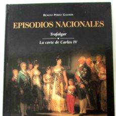 Libros de segunda mano: EPISODIOS NACIONALES. PEREZ GALDÓS. TRAFALGAR. LA CORTE DE CARLOS IV. TAPA DURA. ILUSTRADO.. Lote 289482688
