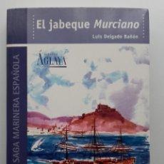 Libros de segunda mano: EL JABEQUE MURCIANO - LUIS DELGADO BAÑON - COL. UNA SAGA MARINERA ESPAÑOLA - ED. AGLAYA - 2003. Lote 289496188