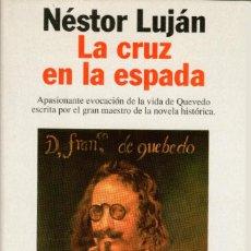 Libros de segunda mano: LA CRUZ EN LA ESPADA. NÉSTOR LUJÁN. PLANETA 1ª EDICIÓN 1996. 245 PÁGS. TAPA DURA Y SOBRECUBIERTA.. Lote 293873508