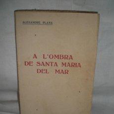 Libros de segunda mano: 0624- A L'OMBRA DE SANTA MARIA DEL MAR. EDIT. CATALANA. 1923. ALEXANDRE PLANA.. Lote 17171689