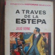 Libros de segunda mano: A TRAVÉS DE LA ESTEPA. VERNE, JULIO. HISTORIAS SELECCIÓN 12. BRUGUERA. Lote 18307047