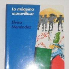 Libros de segunda mano: LIBRO. LA MÁQUINA MARAVILLOSA. ELVIRA MENÉNDEZ. PRIMERA EDICIÓN, 1994. Lote 27297717