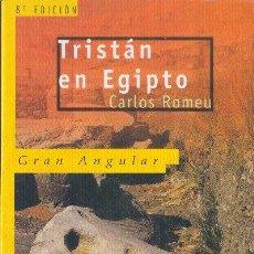 Libros de segunda mano: TRISTÁN EN EGIPTO CARLOS ROMEU GRAN ANGULAR SM 1998. Lote 25882720