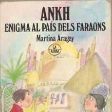 Libros de segunda mano: ANKH, ENIGMA AL PAÍS DELS FARAONS DE MARTINA ARAGAY. Lote 25974105