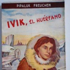 Libros de segunda mano: IVIK, EL HUERFANO. Nº 20. PIPALUK FREUCHEN. ESCELICER S. L., NUEVO SIN LEER.. Lote 27256035